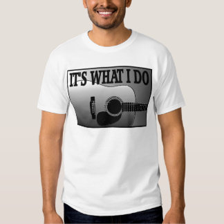 ACOUSTIC GUITAR-IT'S WHAT I DO T SHIRT