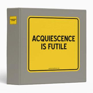 ACQUIESCENCE IS FUTILE BINDER
