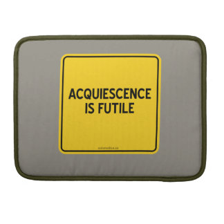ACQUIESCENCE IS FUTILE SLEEVE FOR MacBook PRO