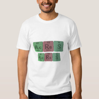Acres-Ac-Re-S-Actinium-Rhenium-Sulfur T-Shirt