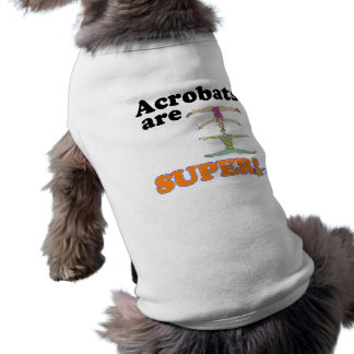 acrobats are super dog tee
