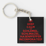 [Skull crossed bones] keep calm and schlemiel, schlimazel, hasenpfeffer incorporated!  Acrylic Keychains