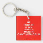 [Crown] fuck it it my bornday month cant keep calm  Acrylic Keychains