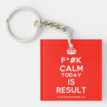 [Crown] f*#k calm today is result  Acrylic Keychains