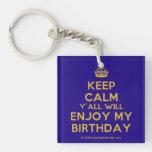 [Crown] keep calm y'all will enjoy my birthday  Acrylic Keychains