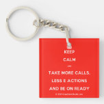 [Crown] keep calm and take more calls, less e actions and be on ready  Acrylic Keychains