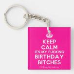 [Crown] keep calm its my fucking birthday bitches  Acrylic Keychains