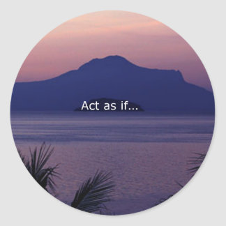 Act as if.... classic round sticker