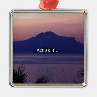 Act as if.... square metal christmas ornament