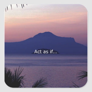 Act as if.... square sticker