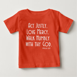 ACT Justly. LOVE Mercy. WALK Humbly with thy GOD. Baby T-Shirt