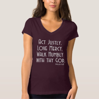 ACT Justly. LOVE Mercy. WALK Humbly with thy GOD. T-Shirt