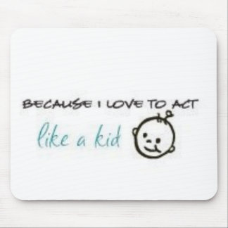 Act Like A Kid Mouse Pad