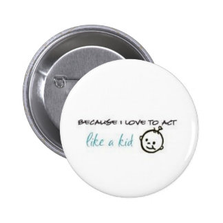 Act Like A Kid Pinback Button