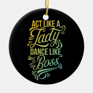 Act Like a Lady Dance Like a Boss | Dancer Ceramic Ornament
