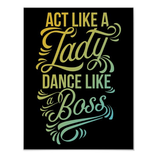 act like a lady dance like a boss dancer poster zazzle. Black Bedroom Furniture Sets. Home Design Ideas