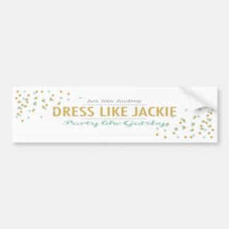 Act like Audrey, Dress like Jackie, Party like Gat Bumper Sticker