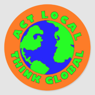Act Local Think Global Sticker