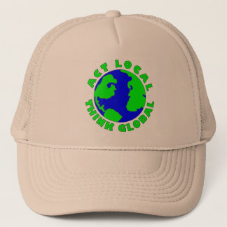 Act Local Think Global Trucker Hat