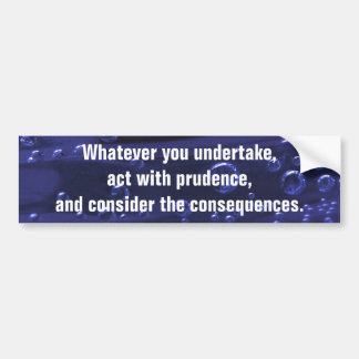 Act With Prudence Bumper Sticker