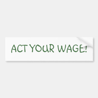 ACT YOUR WAGE! BUMPER STICKER