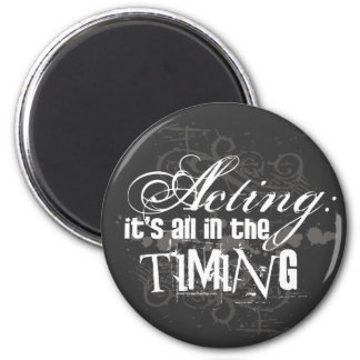 Acting - All In The Timing Fridge Magnets