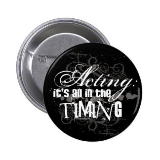 Acting - All In The Timing Pinback Button