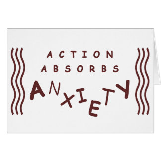 Action Absorbs Anxiety Card