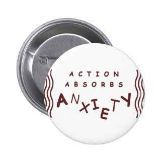 Action Absorbs Anxiety Pinback Button