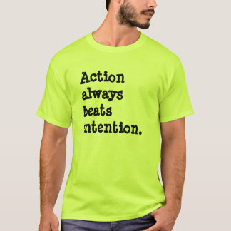 Action always beats intention. T-Shirt