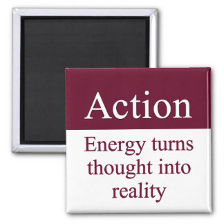 Action - Energy turns thought into reality 2 Inch Square Magnet