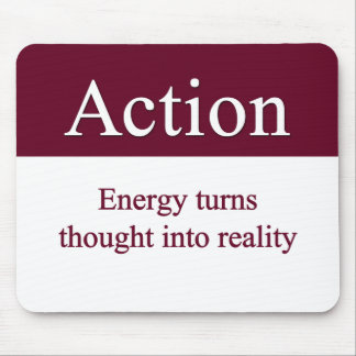 Action - Energy turns thought into reality Mouse Pad