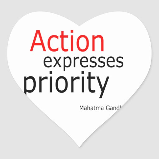 Action expresses priority.. heart sticker