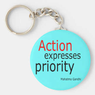 Action expresses priority.. keychain