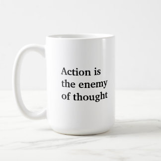 Action Is The Enemy Of Thought Coffee Mug