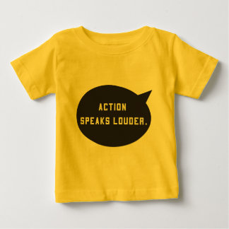 Action Speaks Louder Baby T-Shirt