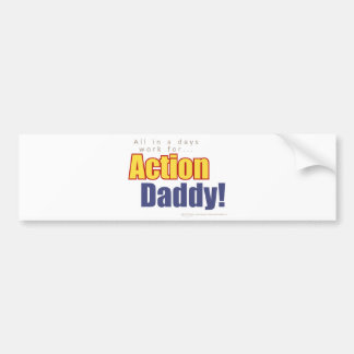 ActionDaddy!: All in a days work for... Bumper Sticker