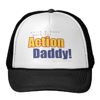 ActionDaddy!: All in a days work for... Trucker Hat