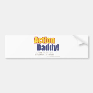 ActionDaddy!: Another critical situation diverted Bumper Sticker