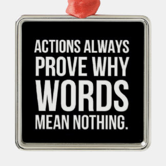 ACTIONS ALWAYS PROVE WHY WORDS MEAN NOTHING TRUISM CHRISTMAS TREE ORNAMENTS