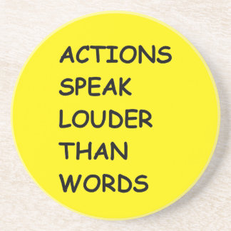 ACTIONS SPEAK LOUDER THAN WORDS TRUTH COMMENTS MOT COASTERS