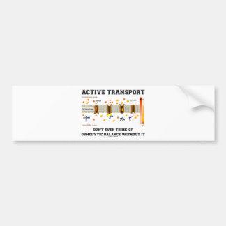 Active Transport Don't Think Of Osmolytic Balance Car Bumper Sticker