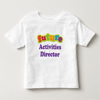 Activities Director (Future) For Child Toddler T-shirt