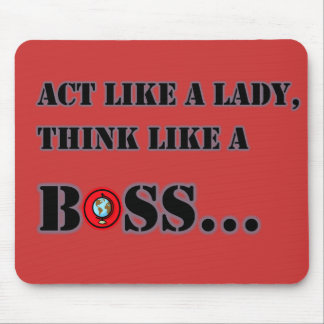 Acto como una señora Think Like A Boss Mousepad