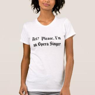 ¿Acto?  Por favor, soy cantante de la ópera Remeras