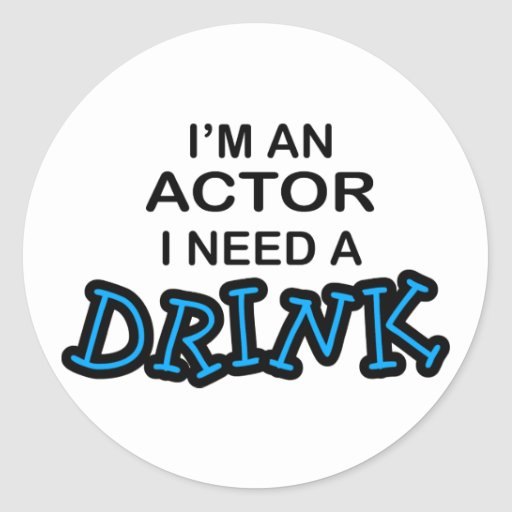 Actor Need a Drink Classic Round Sticker