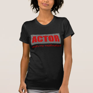 Actor, What's My Motivation?--For Dark Apparel T-Shirt
