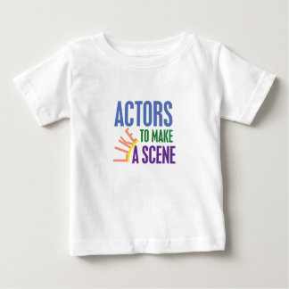 Actors Like to Make a Scene Baby T-Shirt