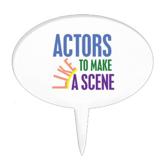 Actors Like to Make a Scene Cake Topper