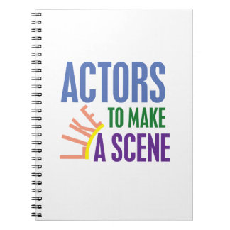 Actors Like to Make a Scene Notebook